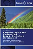 Anthroposophie und Christentum. Band 2: Die Lehren im Vergleich: Spiritualität, Bibelverständnis, Gottesbild, Christosophie, Erlösung