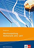 Realschule Abschlussprüfung Mathematik 2013 - 2017: Die in Baden-Württemberg 2013-2017 zentral gestellten Aufgaben mit ausführlichen Lösungen -