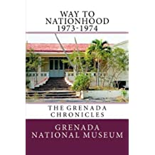 Way to Nationhood 1973-1974: The Grenada Chronicles: Volume 4