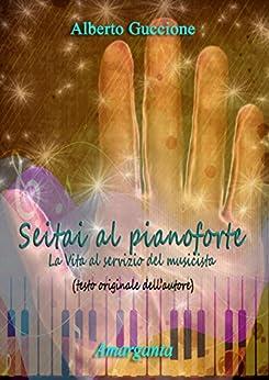 Seitai al pianoforte: La Vita al servizio del musicista di [Alberto Guccione]