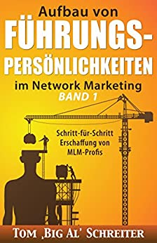 Aufbau von FÜHRUNGSPERSÖNLICHKEITEN im Network Marketing BAND 1: Schritt-für-Schritt Anleitung zur Ausbildung von MLM-Profis