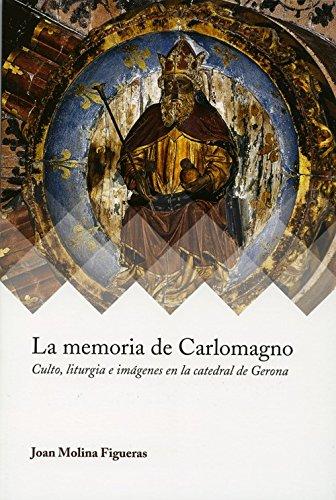 La memoria de Carlomagno: Culto, liturgia e imagenes en la catedral de Gerona (Ars Mediaevalis)