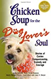 Chicken Soup for the Dog Lover's Soul (Chicken Soup for the Soul)