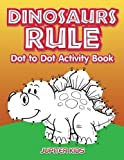 Dinosaurs Rule Dot to Dot Activity Book
