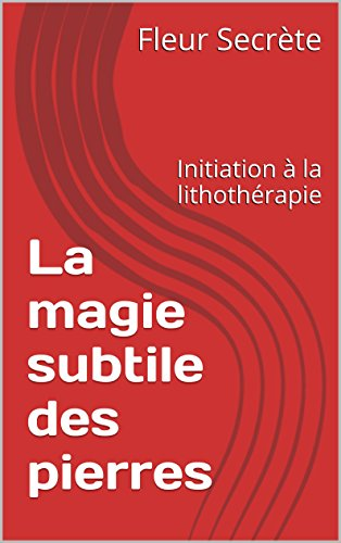 Couverture du livre La magie subtile des pierres: Initiation à la lithothérapie