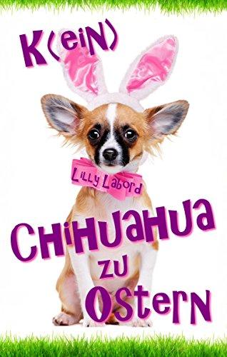 K(ein) Chihuahua zu Ostern: Liebe, Gefahr und die Buchmesse von [Labord, Lilly]
