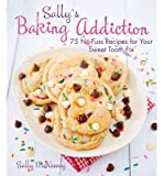 [( Sally's Baking Addiction: Irresistible Cupcakes, Cookies, and Desserts for Your Sweet Tooth Fix By McKenney, Sally ( Author ) Hardcover Mar - 2014)] Hardcover