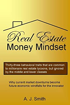 Real Estate Money Mindset, The by [A. J. Smith]