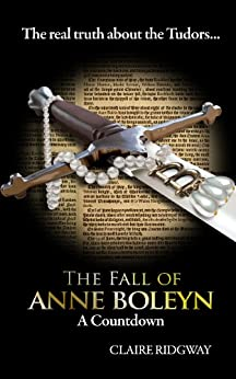 The Fall of Anne Boleyn: A Countdown by [Ridgway, Claire]