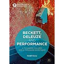 Beckett, Deleuze and Performance: A Thousand Failures and A Thousand Inventions (Performance Philosophy)