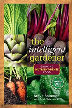 The Intelligent Gardener: Growing Nutrient Dense Food par [Solomon, Steve, Reinheimer, Erica]