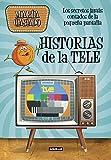 Historias de la tele: Los secretos jamás contados de la pequeña pantalla (OCIO Y TIEMPO LIBRE) (Tapa dura)