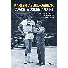 Coach Wooden and Me: 50 di amicizia dentro e fuori dal campo (add biografie)