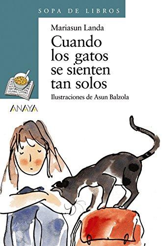 Cuando los gatos se sienten tan solos (Literatura Infantil (6-11 Años) - Sopa De Libros) por Mariasun Landa