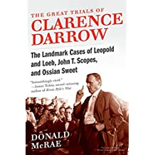 The Great Trials of Clarence Darrow: The Landmark Cases of Leopold and Loeb, John T. Scopes and Ossian Sweet