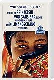 Wie ich die Prinzessin von Sansibar suchte (DuMont Reiseabenteuer): und dabei mal kurz am Kilimandscharo vorbeikam