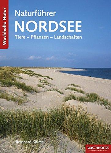 Naturführer Nordsee: Tiere - Pflanzen - Landschaften