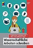 Wissenschaftliche Arbeiten Schreiben: Praktischer Leitfaden mit über 100 Software-Tipps (mitp Professional)