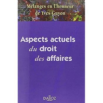 Mélanges en l'honneur de Yves Guyon. Aspects actuels du droit des affaires
