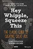 Hey, Whipple, Squeeze This: The Classic Guide to Creating Great Ads, 5th Edition - Luke Sullivan