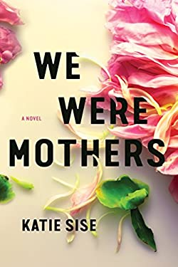 We Were Mothers: A Novel