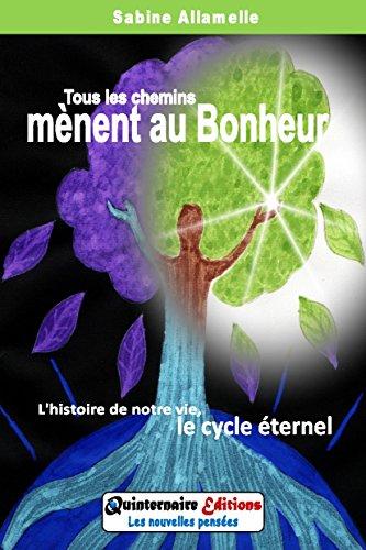 Livres gratuits en ligne Tous les chemins mènent au Bonheur: L'histoire de notre vie, le cycle éternel pdf, epub ebook