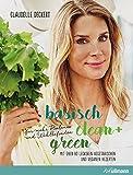 Basisch clean + green für mehr Balance und Wohlbefinden: Mit über 80 leckeren vegetarischen und veganen Rezepten (Bewusst genießen - besser leben)