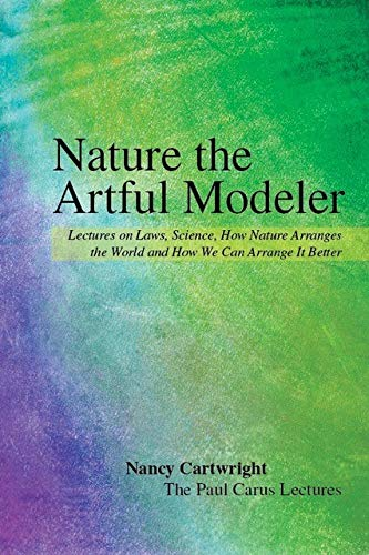Nature the Artful Modeler: Lectures on Laws, Science, How Nature Arranges the World and How We Can Arrange It Better (Paul Carus Lectures) por Nancy Cartwright