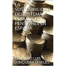 LA SOSTENIBILIDAD DEL SISTEMA PÚBLICO DE PENSIONES EN ESPAÑA. (Spanish Edition)