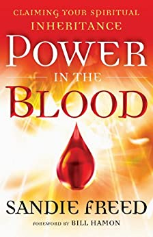 Power in the Blood: Claiming Your Spiritual Inheritance by [Freed, Sandie]