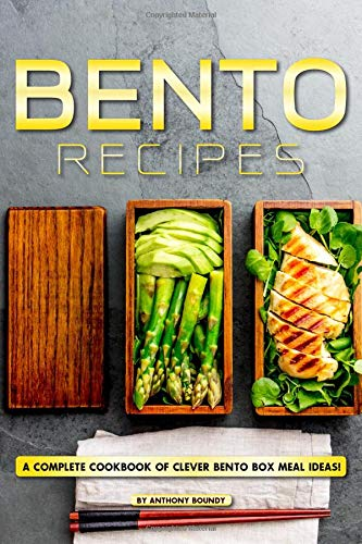Bento Recipes: A Complete Cookbook of Clever Bento Box Meal Ideas!