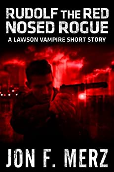 Rudolf The Red Nosed Rogue: A Lawson Vampire Story #10: A Supernatural Espionage Urban Fantasy Series (The Lawson Vampire Series) by [Merz, Jon F.]