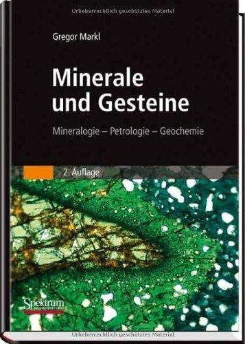 Minerale und Gesteine: Mineralogie – Petrologie – Geochemie (German Edition) by Gregor Markl(2008-09-16)