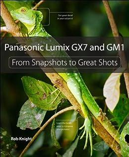 Panasonic Lumix GX7 and GM1: From Snapshots to Great Shots par [Knight, Rob]