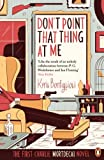 Don't Point That Thing at Me: The First Charlie Mortdecai Novel (Mortdecai Trilogy 1)