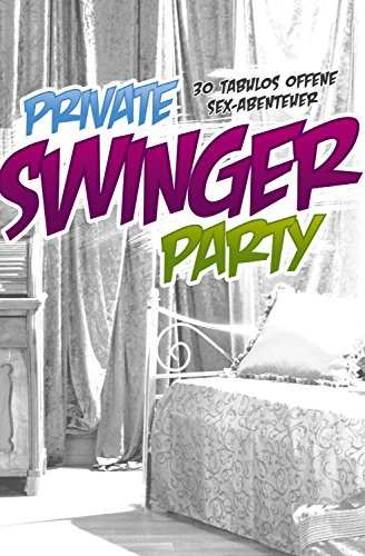 Private Swinger-Party: 30 tabulos offene Sex-Abenteuer