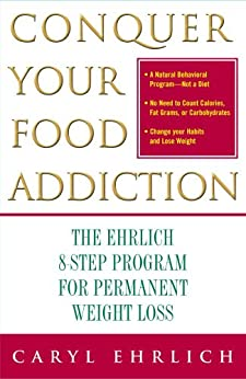 Conquer Your Food Addiction: The Ehrlich 8-Step Program for Permanent Weight Lo (English Edition) par [Ehrlich, Caryl]