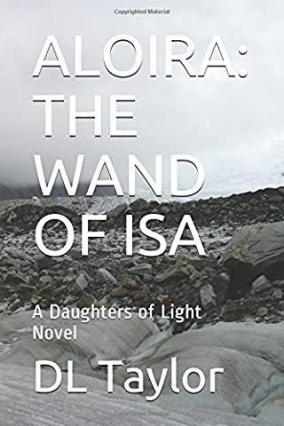 ALOIRA: THE WAND OF ISA: A Daughters of Light Novel