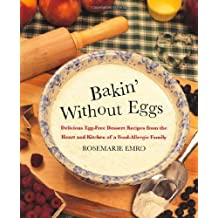 Bakin' Without Eggs: Delicious Egg-Free Dessert Recipes from the Heart and Kitchen of a Food-Allergic Family