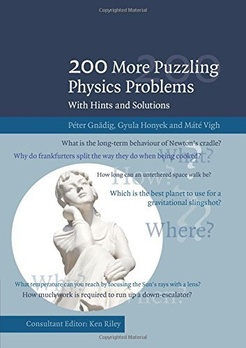 200 More Puzzling Physics Problems: With Hints and Solutions by Péter Gnädig (2016-04-28)