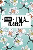 Trust Me I'm A Florist: Humorous Appreciation Gift   Journal, Exercise Book, Jotter, Notebook, Planner, Composition Book, Memory Book To Write or Draw Medium Softback: Volume 7 (Laughter & Jokes)