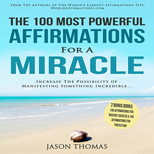 The 100 Most Powerful Affirmations for a Miracle - Jason Thomas - Unabridged