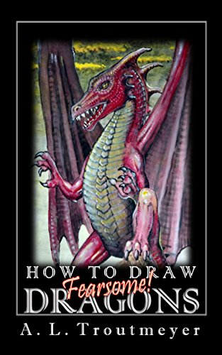 How to Draw Fearsome Dragons: Simple Tips for Drawing Fearsome Dragons (Simple Drawing Tips Book 1) (English Edition)