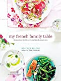 My French Family Table: Recipes for a Life Filled With Food, Love & Joie de Vivre