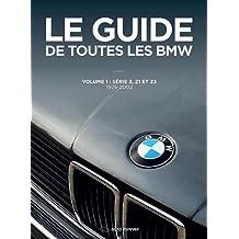 Le Guide de toutes les BMW : Volume 1 : Série 3, Z1, Z3 1975-2002