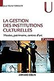 La gestion des institutions culturelles - 3e éd. - Musées, patrimoine, centres d'art