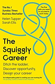 The Squiggly Career: The No.1 Sunday Times Business Bestseller - Ditch the Ladder, Discover Opportunity, Desig