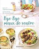 Bye Bye maux de ventre : Des recettes qui prennent soin de votre intestin