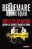 Sur le fil du rasoir : Quand la science traque le crime (ESSAIS DOC.) (French Edition)