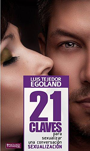 21 Claves para Sexualizar una Conversación por Luis Tejedor (Egoh)